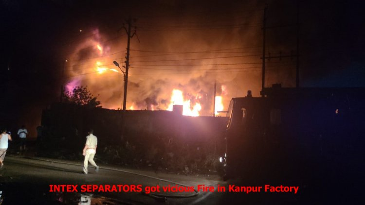 Intex Separator hit by a vicious fire at Kanpur